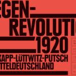 Gegenrevolution 1920. Der Kapp-Lüttwitz-Putsch in Mitteldeutschland